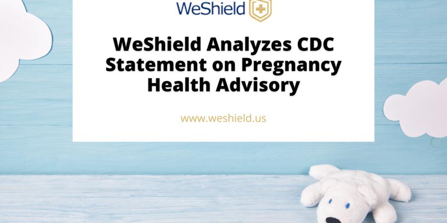 WeShield Analyzes CDC Statement on Pregnancy Health Advisory